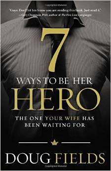 7 Ways To Be Her Hero–The One Your Wife Has Been Waiting For