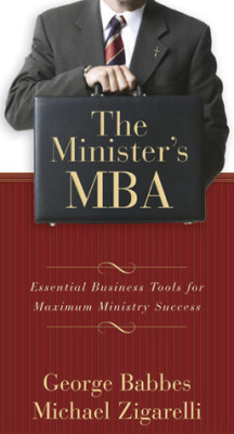 The Minister's MBA–Essential Business Tools for Maximum Ministry Success