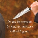 #113: Do Not Be Overcome by Evil but Overcome Evil with Good