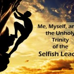 #151: Me, Myself, and I, the Unholy Trinity of the Selfish Leader