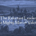 #155: The Reluctant Leader, A Mighty Man of Valor