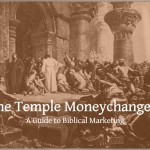 #159: The Temple Moneychangers–A Guide to Biblical Marketing