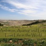 #169: Ambition, Avarice and Lot's Lost Life in the World