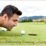 #172: Situational Ethics and the Art of Dishonesty, Cheating, and Lying