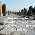 #175: Responding to the Rabshakeh Who Tries to Destroy You or Your Organization