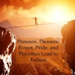 #181: Pressure, Pleasure, Power, Pride, and Priorities Lead to Failure