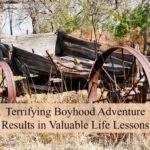 #203: Terrifying Boyhood Adventure Results in Valuable Life Lessons