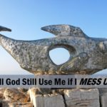 #235: Will God Still Use Me If I Mess Up?