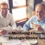 #250: Is Mentoring A Rewarding Strategic Choice Today?