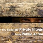 #261: Can You Separate Private Integrity from Public Actions?